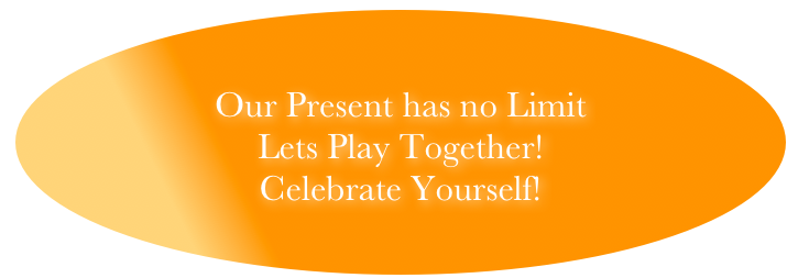 Our Present has no Limit Lets Play Together! Celebrate Yourself!